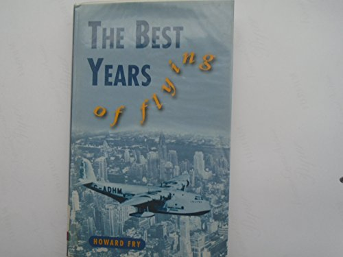The Best Years of Flying By Howard Fry
