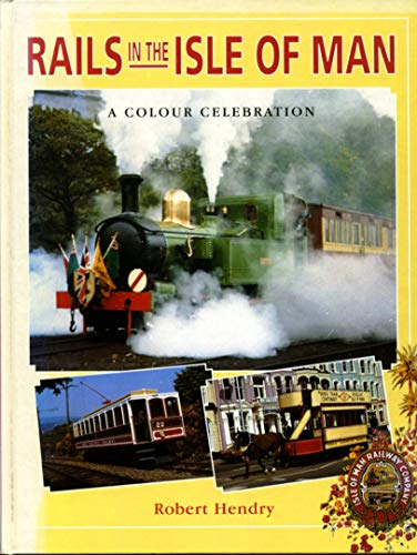 Rails in the Isle of Man, a Colour Celebration by R. Powell Hendry