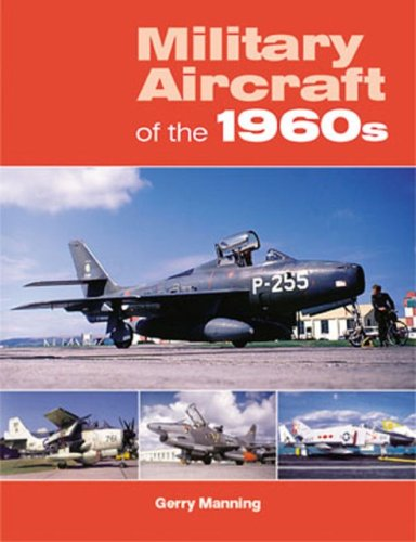 Military Aircraft of the 1960s By Gerry Manning