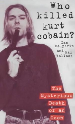 Who Killed Kurt Cobain? by Ian Halperin