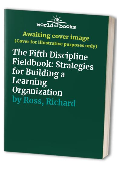 The Fifth Discipline Fieldbook: Strategies for Building a Learning Organization by Peter M. Senge
