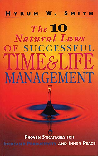 The 10 Natural Laws of Successful Time and Life Management: Proven Strategies for Increased Productivity and Inner Peace by Hyrum W. Smith