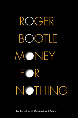Money for Nothing: Real Wealth, Fantasy Finance and the Economy of the Future by Roger Bootle
