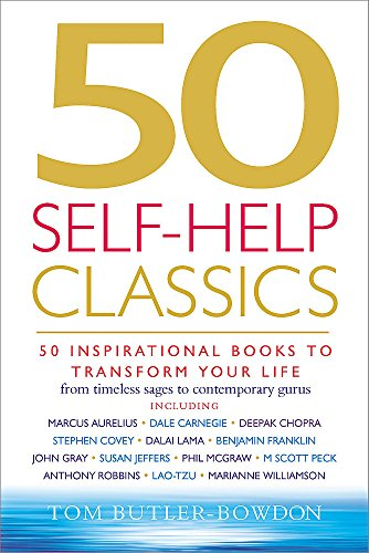 50 Self-help Classics: 50 Inspirational Books to Transform Your Life from Timeless Sages to Contemporary Gurus by Tom Butler-Bowdon