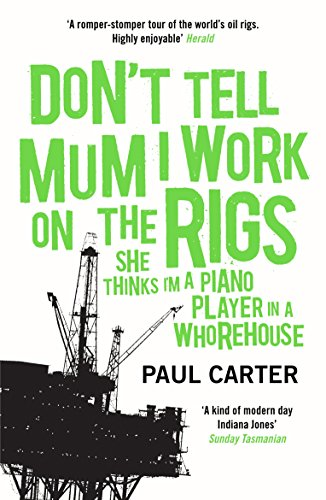 Don't Tell Mum I Work on the Rigs By Paul Carter