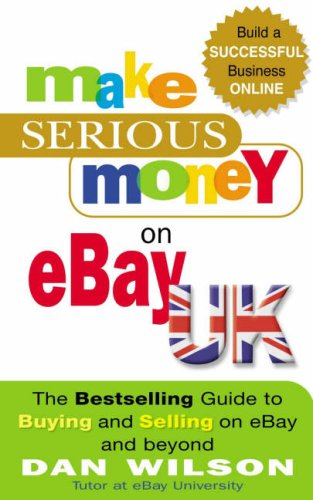 Make Serious Money On Ebay Uk Make Serious Money On Ebay Uk The Bestselling Guide To Buying And Selling On Ebay And Beyond By Dan Wilson Used 9781857883831 World Of Books
