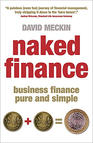 Naked Finance: Business Finance Pure and Simple By David Meckin
