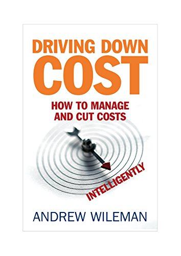 Driving Down Cost: How to Manage and Cut Costs - Intelligently By Andrew Wileman