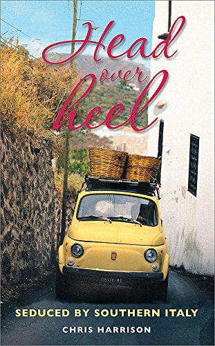 Head over Heel: Seduced by Southern Italy By Chris Harrison