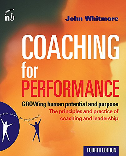 Coaching for Performance: The Principles and Practices of Coaching and Leadership by John Whitmore