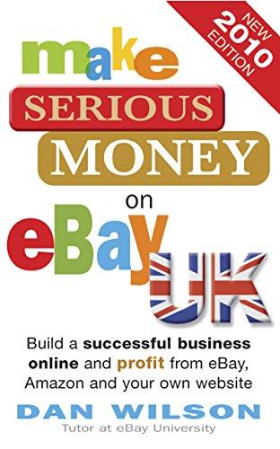 Make Serious Money on eBay Uk 2010 Edition By Dan Wilson