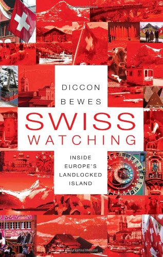 Swiss Watching: Inside Europe's Landlocked Island By Diccon Bewes