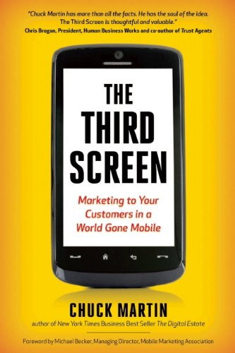 The Third Screen: The Ultimate Guide to Mobile Marketing by Chuck Martin