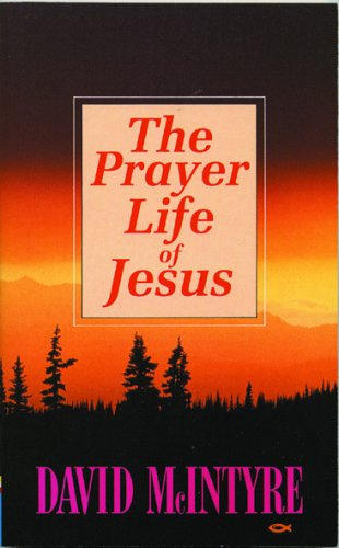The Prayer Life of Jesus By David McIntyre
