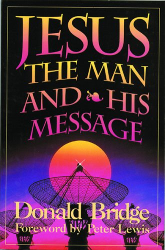 Jesus the Man and His Message By Donald Bridge