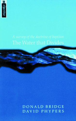 The Water That Divides: Examining Both Sides of the Baptism Debate (Mentor Imprint) by Donald Bridge