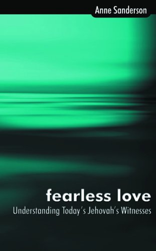 Fearless Love: Understanding Today's Jehovah's Witnesses by Anne Sanderson