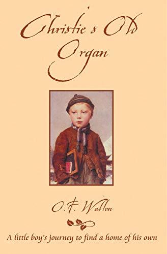 Christie's Old Organ (Classic Fiction) by O. F. Walton