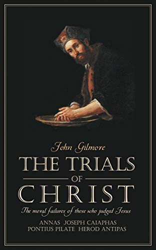 Trials of Christ von John Gilmore
