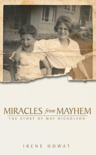 Miracles from Mayhem: The Story of May Nicholson by Irene Howat