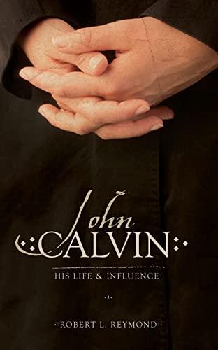 John Calvin By Robert L. Reymond