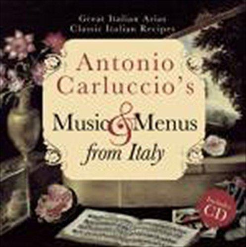 Antonio Carluccio's Music and Menus from Italy: Great Italian Arias, Classic Italian Recipes by Antonio Carluccio