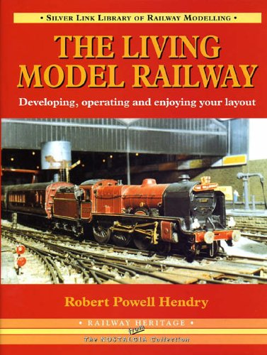 The Living Model Railway: Developing, Operating and Enjoying Your Layout (Library of Railway Modelling) By R. Powell Hendry