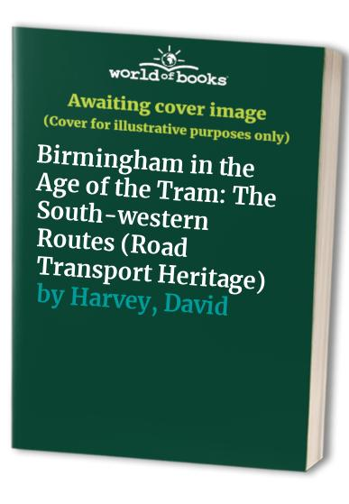 Birmingham in the Age of the Tram By David Harvey