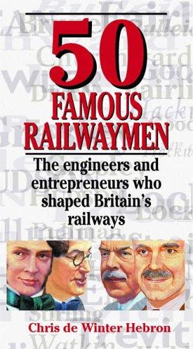50 Famous Railwaymen By Chris de Winter-Hebron