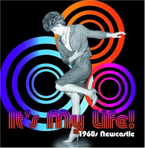 It's My Life! 1960s Newcastle by Anna Flowers