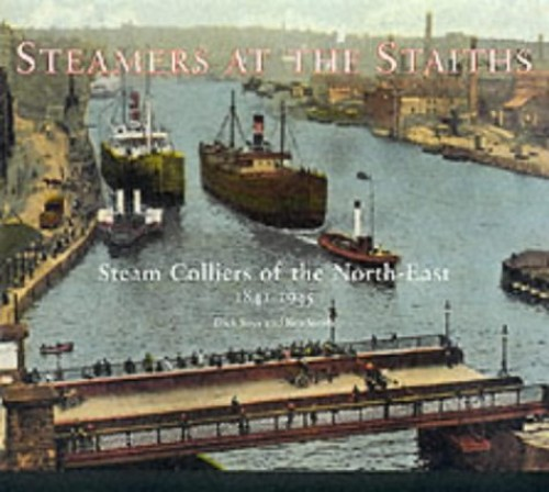 Steamers at the Staiths: Steam Colliers of the North East, 1841-1945 by Ken Smith
