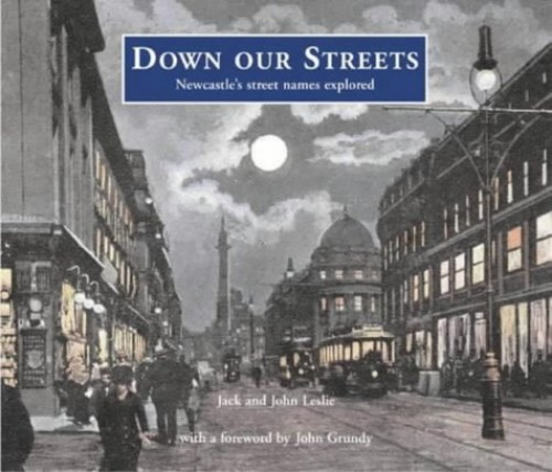 Down Our Streets: Newcastle's Street Names Explored By Jack Leslie