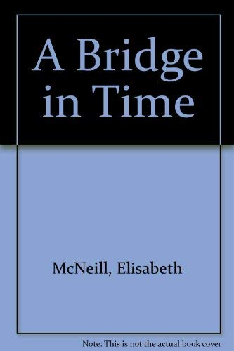 A Bridge in Time By Elisabeth McNeill