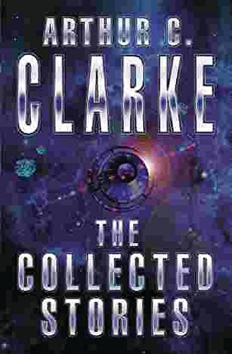 The Collected Stories Of Arthur C. Clarke By Sir Arthur C. Clarke