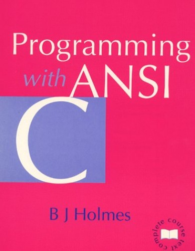 Programming with ANSI C By B. J. Holmes