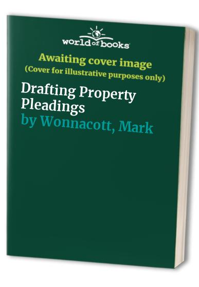 Drafting Property Pleadings by Mark Wonnacott