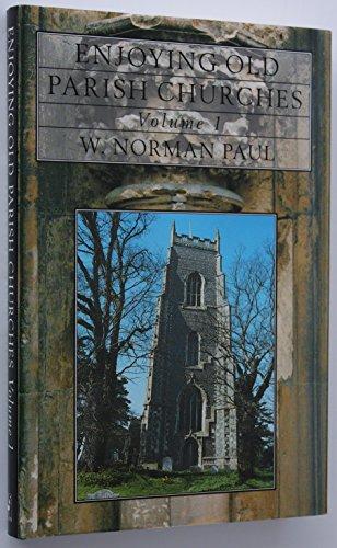 Enjoying Old Parish Churches: v. 1 by W.Norman Paul