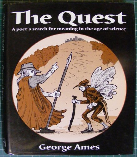 The Quest, The: A Poet's Search for Meaning in the Age of Science by George Ames