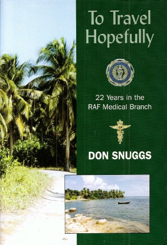 To Travel Hopefully: 22 Years in the RAF Medical Branch by Don Snuggs