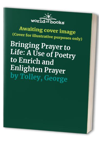 Bringing Prayer to Life By George Tolley