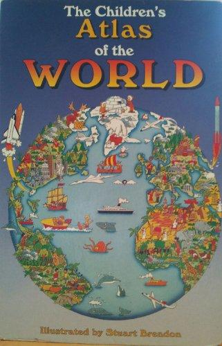 The Children's Atlas of the World By Stuart Brendon