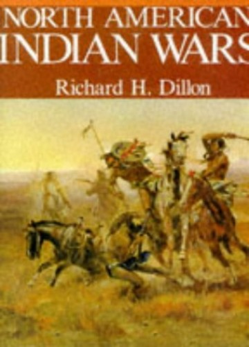 North American Indian Wars by Richard H. Dillon