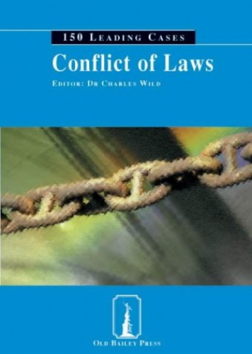 Conflict of Laws: 150 Leading Cases By Charles Wild