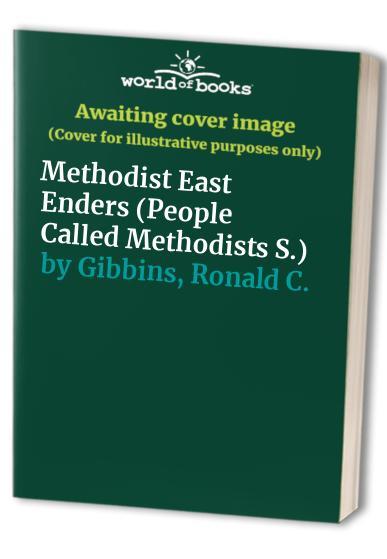 Methodist East Enders By Ronald C. Gibbins