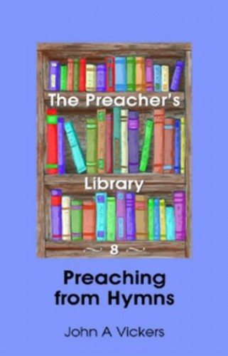 Preaching from Hymns By John A. Vickers