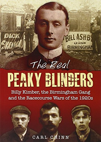 The Real Peaky Blinders: Billy Kimber, the Birmingham Gang and the Racecourse Wars of the 1920s By Carl Chinn