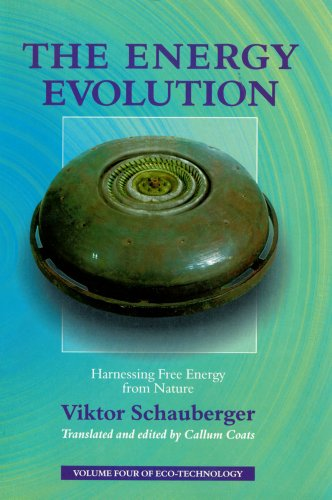 The Energy Evolution: Harnessing Free Energy from Nature (Schauberger's Eco-technology) By Viktor Schauberger