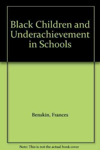 Black Children and Underachievement in Schools By Frances Benskin