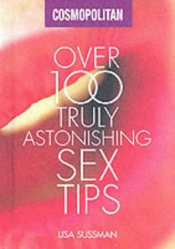 """Cosmopolitan"": Over 100 Truly Astonishing Sex Tips by Anna Maxted"