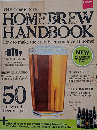 The Complete Homebrew Handbook: How to make the craft beer you love at home! By Robin Alway